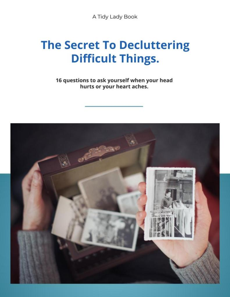 secret to decluttering difficult things, Subscribe ~ Free eBook., The Tidy Lady, The Tidy Lady