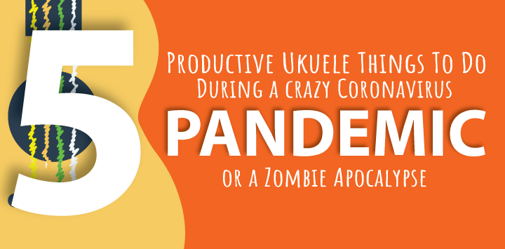 5 things do do with your ukulele during a pandemic