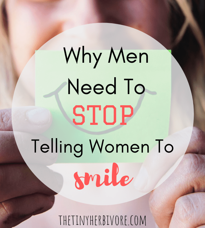 Stop Telling Us To Smile
