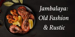 Jambalaya: Old Fashion & Rustic