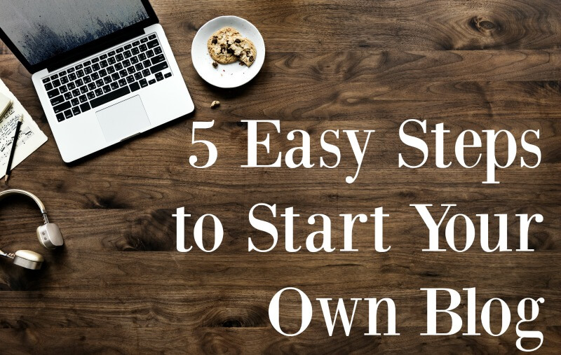 5 Easy Steps to Starting Your Own Blog