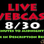 Live Webcast Reminder (FRIDAY 8/30, at 2 minutes to midnight)