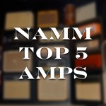 Top 5 new Amps from NAMM