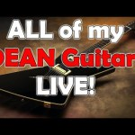 ALL of my DEAN GUITARS - LIVE!