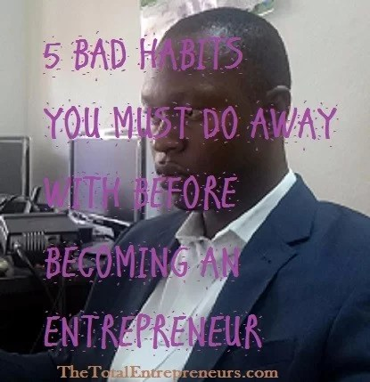 5 bad habits to do away with as an entrepreneur