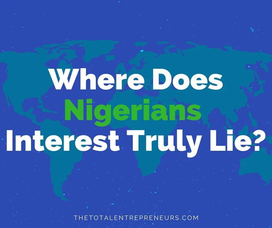 Where Does Nigerians Interest Truly Lie? - The Total