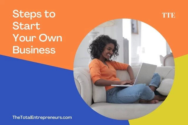 Important Steps to Take When Starting Your Own Business