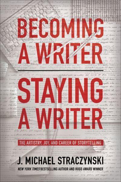 Becoming a Writer, Staying a Writer by J M Straczynski