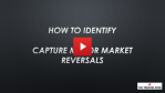 How To Identify and Capture Major Market Reversals