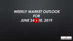 Weekly Market Outlook For June 24 - 28, 2019