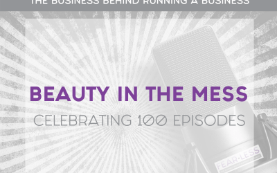 Episode 100: Beauty in the Mess: Celebrating 100 Episodes