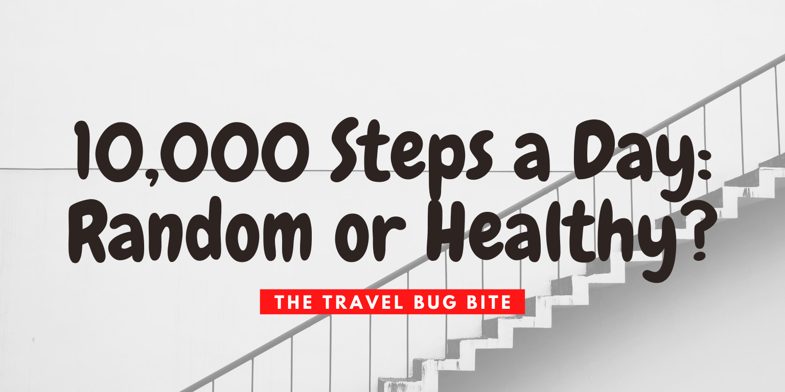 Walk 10,000 Steps a Day, Walk 10,000 Steps a Day: Random or Healthy?, Travel, Reviews, Bugs & More!