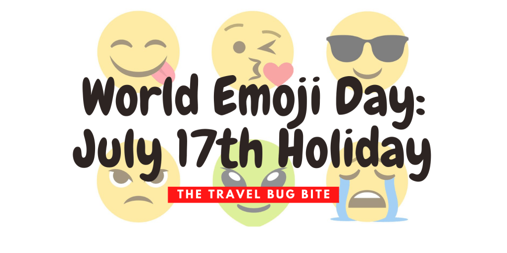 World Emoji Day, World Emoji Day: July 17th Holiday, Travel, Bugs, Reviews & More!