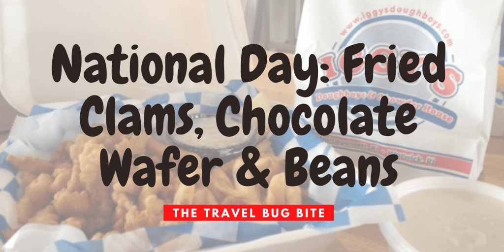 National day, National Day: Fried Clams, Chocolate Wafer & Beans, The Travel Bug Bite