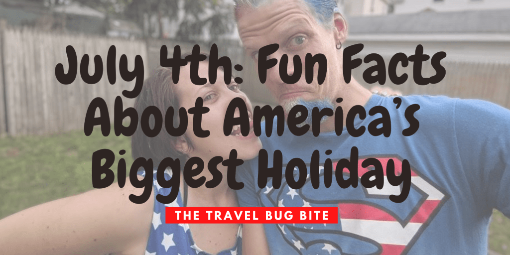 July 4th, July 4th: Fun Facts About America's Biggest Holiday, The Travel Bug Bite