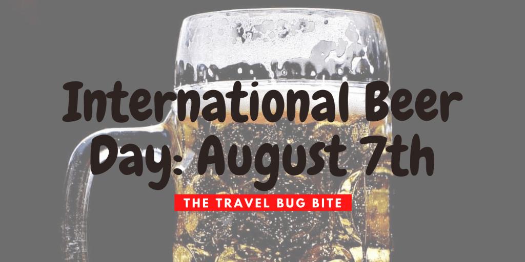 International Beer Day, International Beer Day: August 7th, The Travel Bug Bite