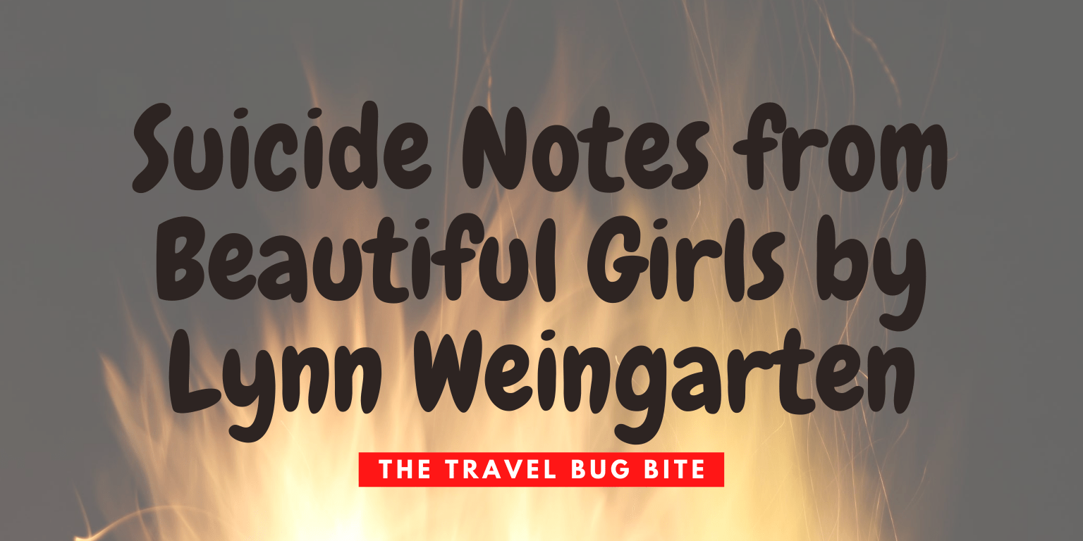 Suicide Notes from Beautiful Girls by Lynn Weingarten, Suicide Notes from Beautiful Girls by Lynn Weingarten: Book Reads, The Travel Bug Bite
