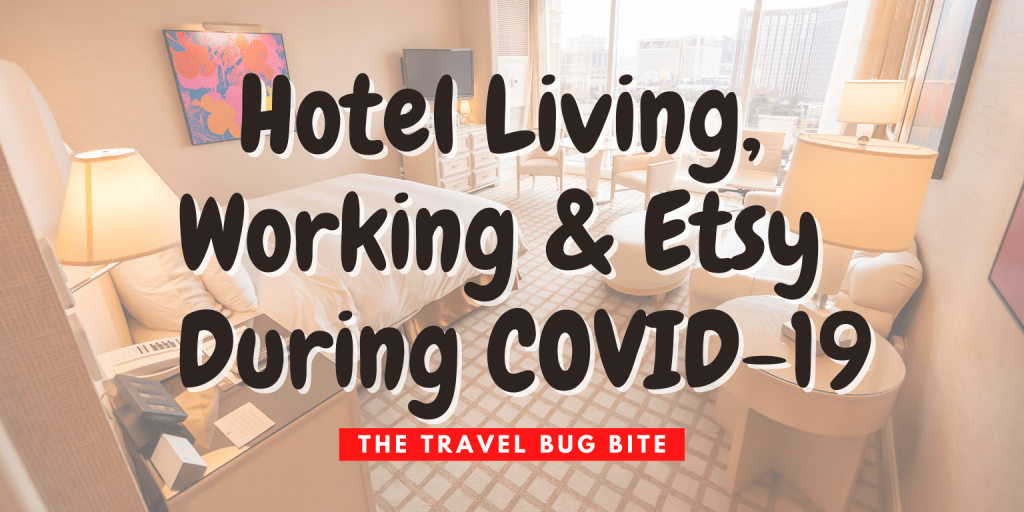 Hotel Living, Hotel Living, Working & Etsy During COVID-19, The Travel Bug Bite