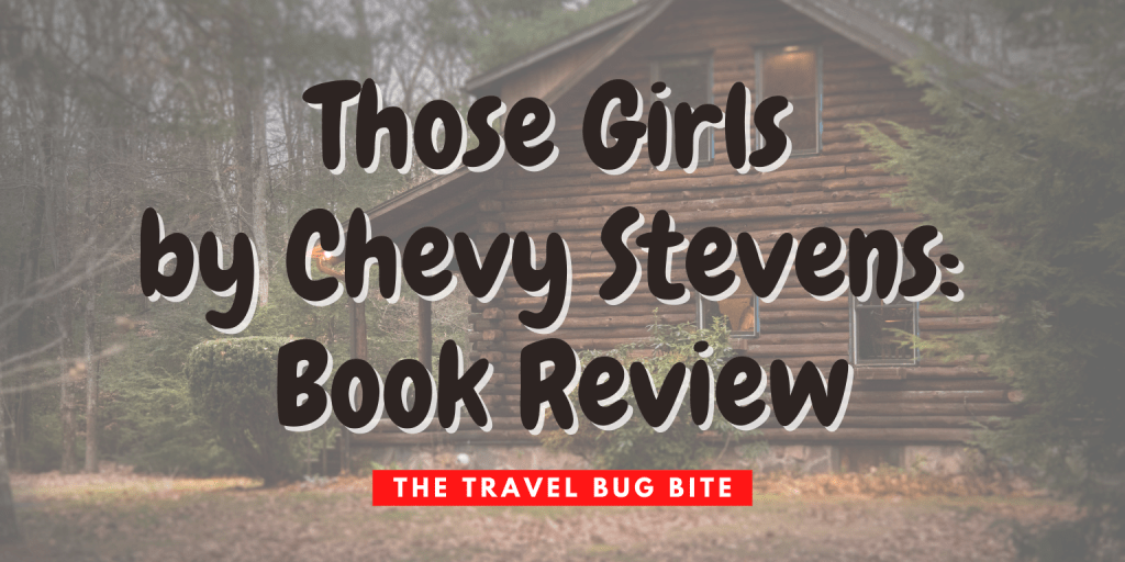 Those Girls by Chevy Stevens, Those Girls by Chevy Stevens: Book Review, The Travel Bug Bite