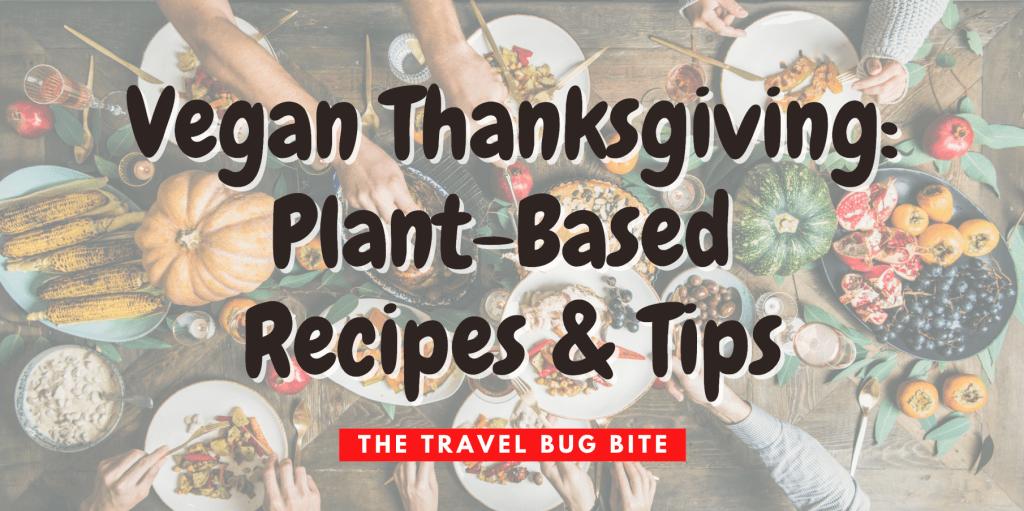Vegan Thanksgiving, Vegan Thanksgiving: Plant-Based Recipes & Tips, The Travel Bug Bite