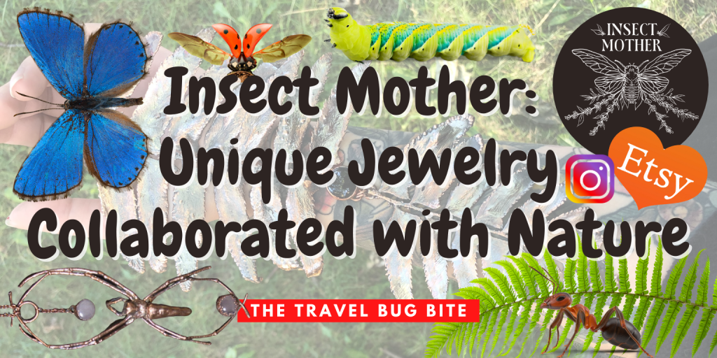 Insect Mother, Insect Mother: Unique Jewelry Collaborated with Nature, The Travel Bug Bite
