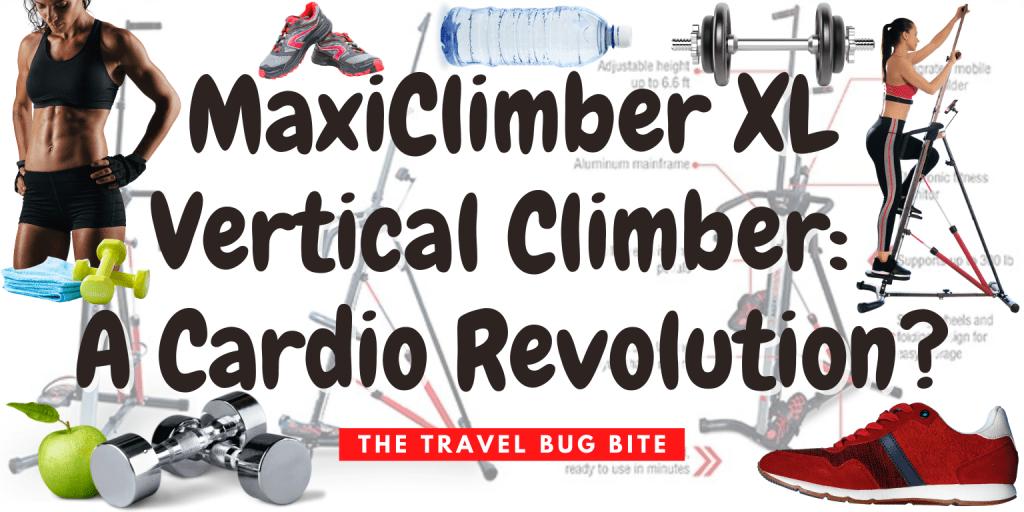 MaxiClimber XL Vertical Climber, MaxiClimber XL Vertical Climber: A Cardio Revolution, The Travel Bug Bite