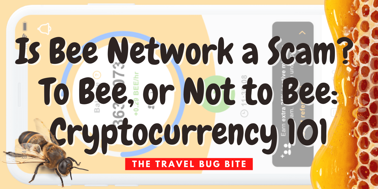 Is Bee Network a Scam?, Is Bee Network a Scam? To Bee, or Not to Bee: Cryptocurrency 101, The Travel Bug Bite