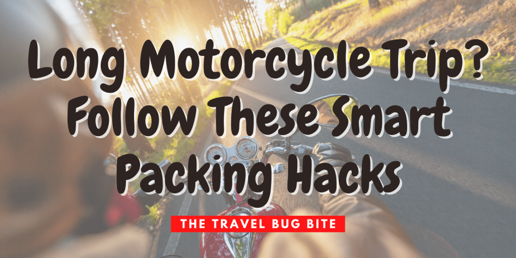 Long Motorcycle Trip, Long Motorcycle Trip? Follow These Smart Packing Hacks, The Travel Bug Bite