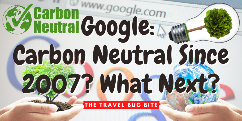 Google: Carbon Neutral, Google: Carbon Neutral Since 2007? What Next?, The Travel Bug Bite