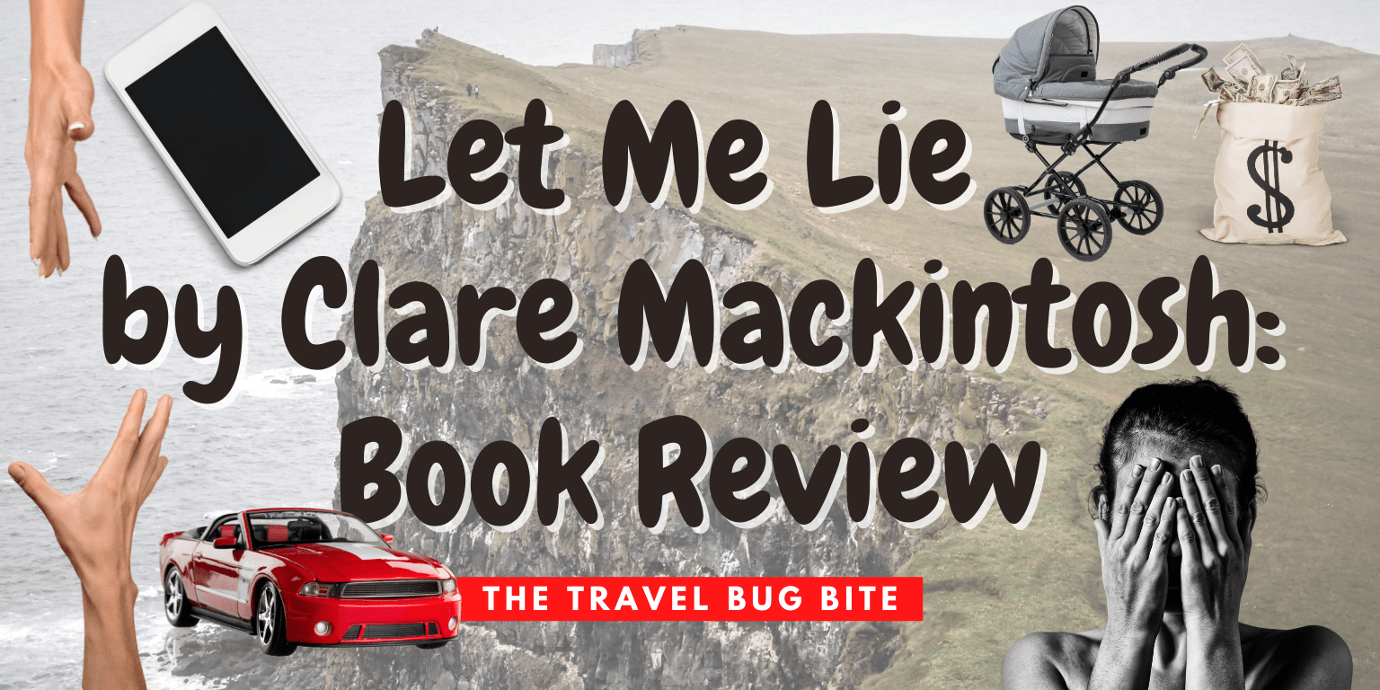 Let Me Lie by Clare Mackintosh, Let Me Lie by Clare Mackintosh: Book Review, The Travel Bug Bite