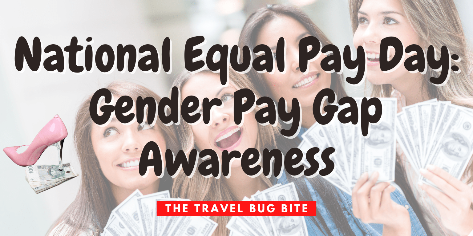National Equal Pay Day, National Equal Pay Day: Gender Pay Gap Awareness, The Travel Bug Bite