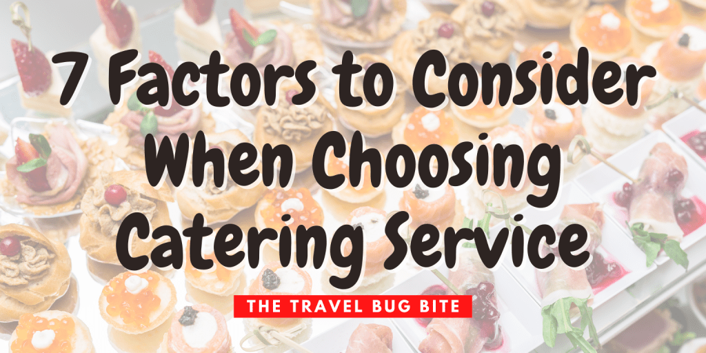 , 7 Factors to Consider When Choosing Catering Service, The Travel Bug Bite