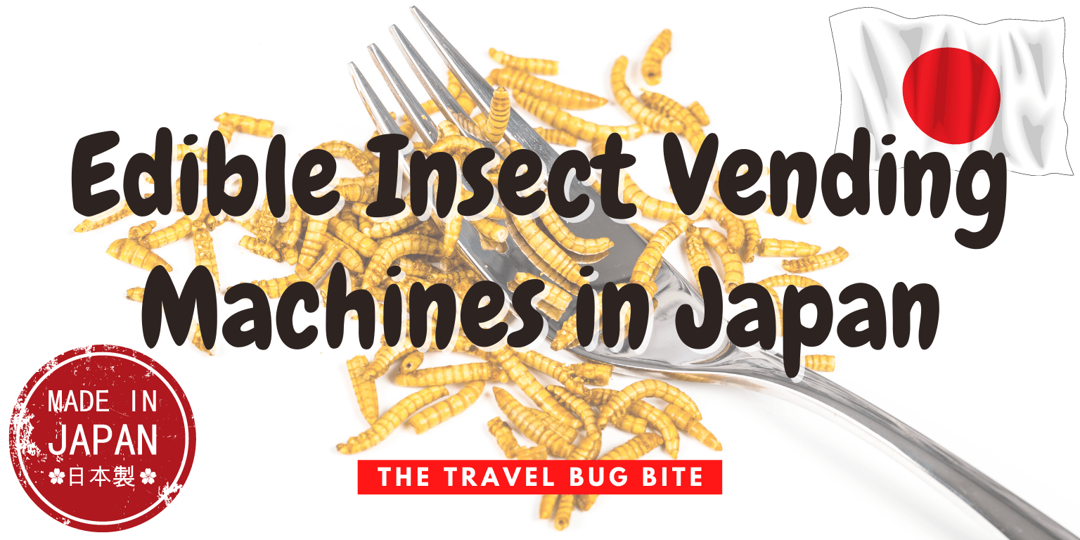 Edible Insect Vending Machines, Edible Insect Vending Machines in Japan, The Travel Bug Bite