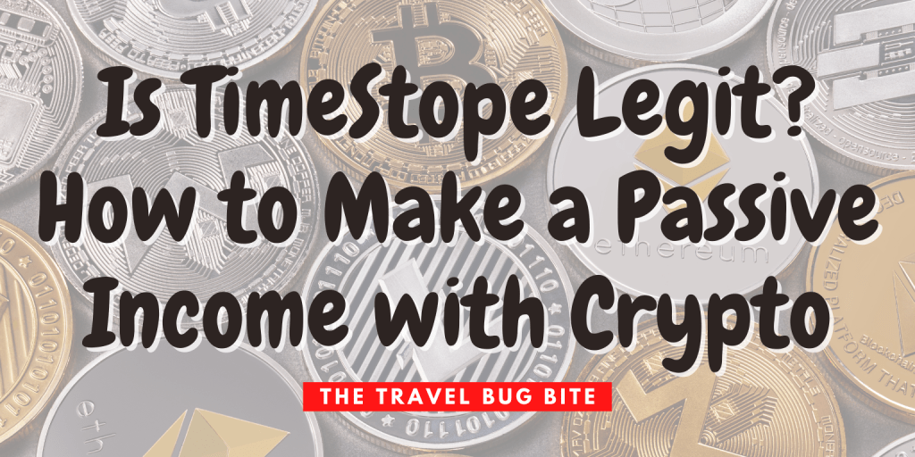 Is TimeStope Legit, Is TimeStope Legit? How to Make a Passive Income with Crypto, The Travel Bug Bite