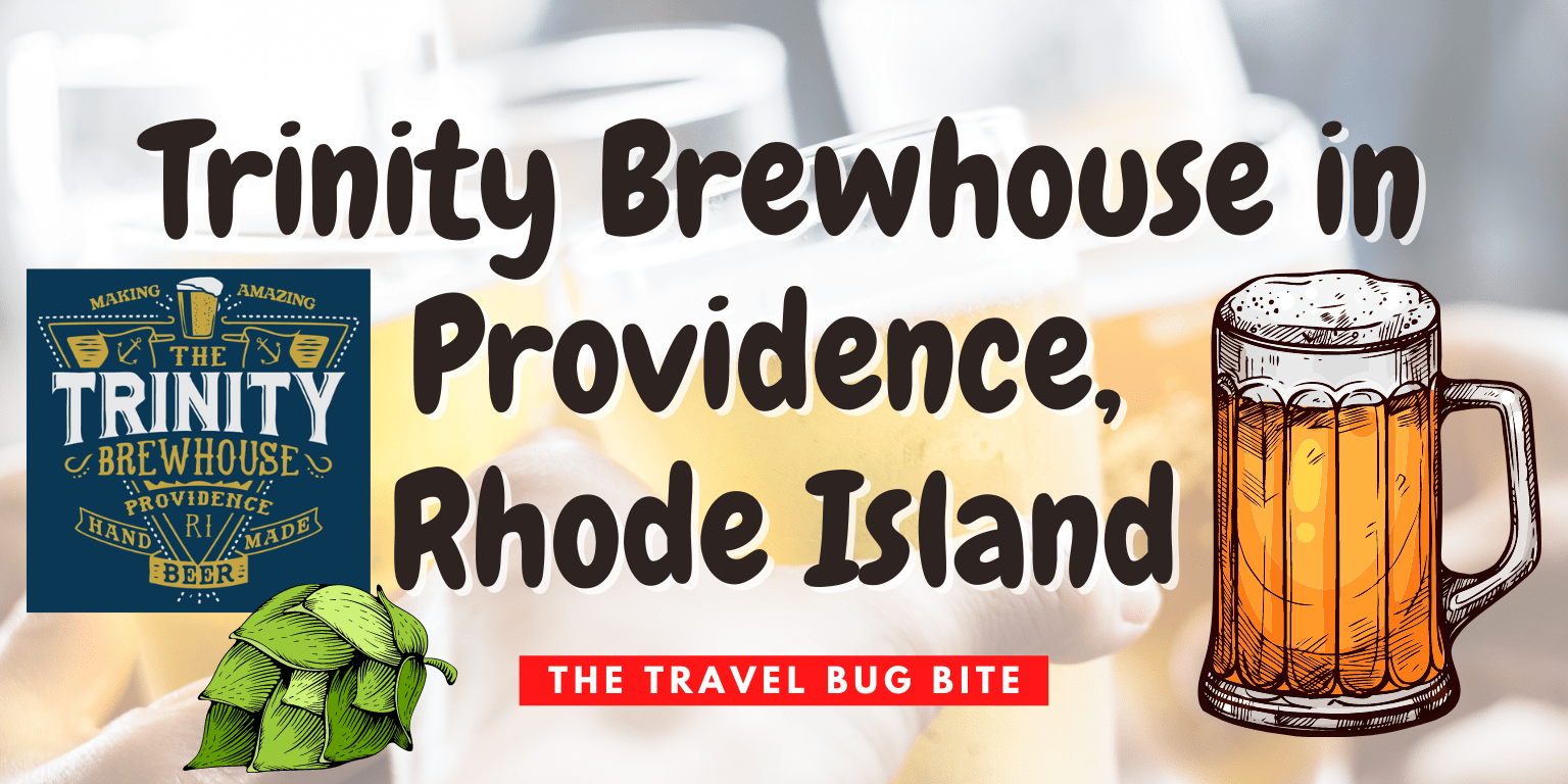 Trinity Brewhouse, Trinity Brewhouse in Providence, Rhode Island, The Travel Bug Bite