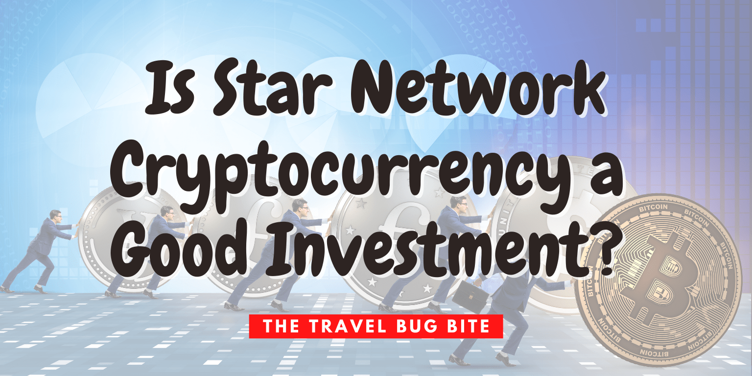 , Is Star Network Cryptocurrency a Good Investment? Read This First., The Travel Bug Bite
