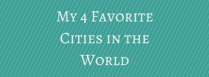 My 4 Favorite Cities in the World - www.thetravelingstorygirl.com