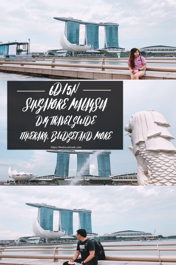5 Days 6 Nights Singapore Malaysia DIY Travel Guide - The Travel Mark