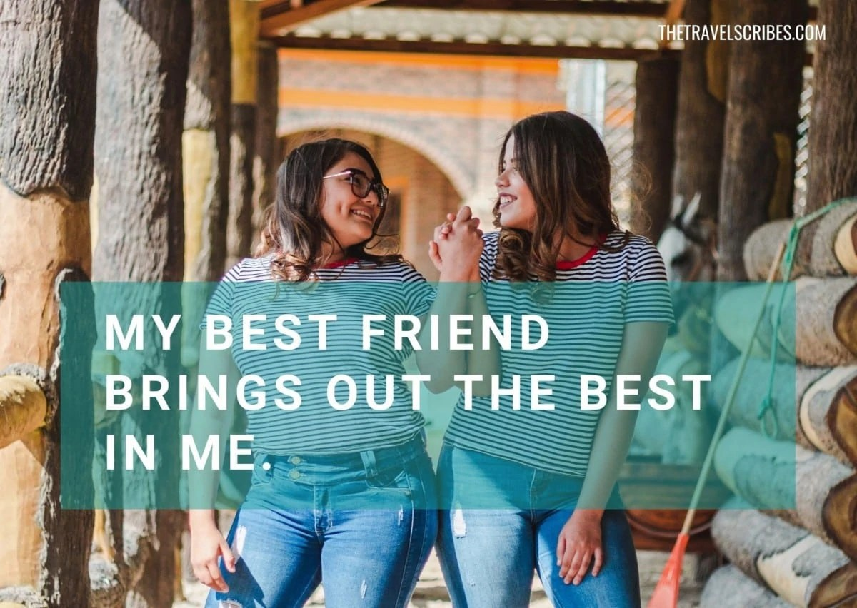 Positive captions for friends - My best friend brings out the best in me