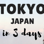 3 Days in Tokyo: The Perfect Itinerary for First Time Visitors