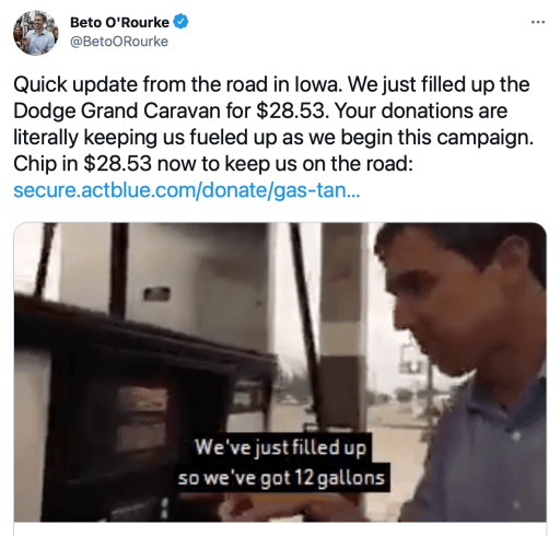 """Screenshot of a 2019 Tweet from Beto O'Rourke. The Tweet reads: """"Quick update from the road in Iowa. We just filled up the Dodge Grand Caravan for $28.53. Your donations are literally keeping us fueled up as we begin this campaign. Chip in $28.53 now to keep us on the road."""" This text is followed by a donation link. The attached video is paused on a shot of Beto O'Rourke standing at the gas pump, where he's fueling up his campaign's rental car."""