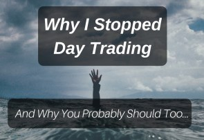 Why I stopped day trading, and why you probably should too...