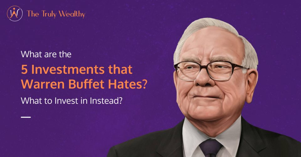 What are the 5 Investments that Warren Buffet Hates? What to Invest in Instead?