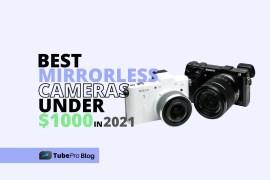 5 Best Mirrorless Cameras Under 1000 Dollars in 2021