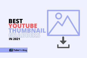 5 Best YouTube Thumbnail Grabbers in 2021