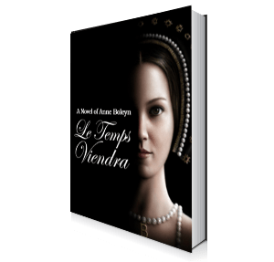 Le Temps Viendra A Novel of Anne Boleyn Volume 1