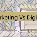 Traditional Marketing Vs Digital Marketing – Which is Better?