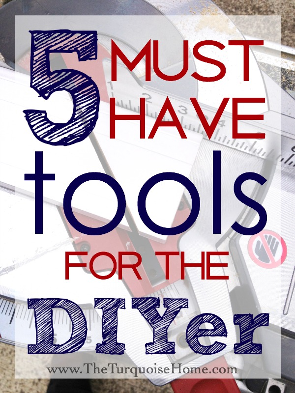 5 Must Have Tools for the DIYer from The Turquoise Home [Weekly Round-Up at High-Heeled Love]