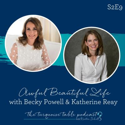 S2E9: Awful Beautiful Life with Becky Powell and Katherine Reay