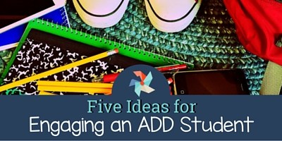 5 Ideas for Engaging an ADD Student
